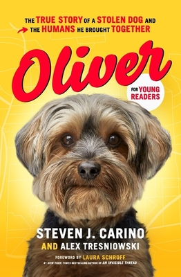 Oliver for Young Readers: The True Story of a Stolen Dog and the Humans He Brought Together - Carino, Steven J, and Tresniowski, Alex