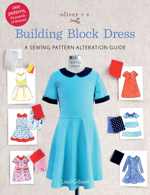 Oliver + S Building Block Dress: A Sewing Pattern Alteration Guide - Gibson, Liesl