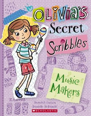 Olivia's Secret Scribbles #7: The Music Makers - Costain, Meredith, and McDonald, Danielle (Illustrator)