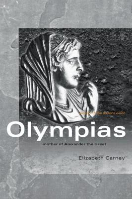Olympias: Mother of Alexander the Great - Carney, Elizabeth