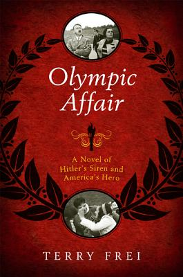 Olympic Affair: A Novel of Hitler's Siren and America's Hero - Frei, Terry