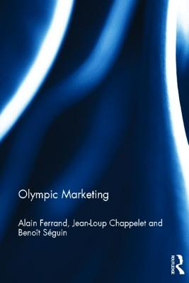Olympic Marketing - Ferrand, Alain, and Chappelet, Jean-Loup, and Seguin, Benoit