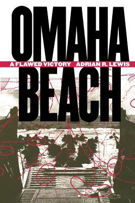 Omaha Beach: A Flawed Victory - Lewis, Adrian R