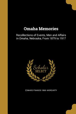 Omaha Memories - Morearty, Edward Francis 1860-