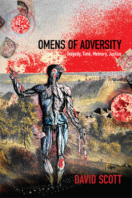 Omens of Adversity: Tragedy, Time, Memory, Justice - Scott, David