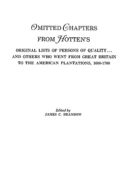 Omitted Chapters from Hotten's Original Lists of Persons of Quality . . . - Brandow, James C