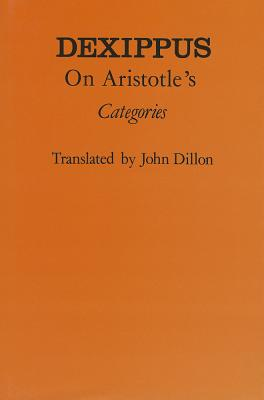 "On Aristotle's ""categories' - Dexippus, and Dillon, John, Sir (Translated by)"