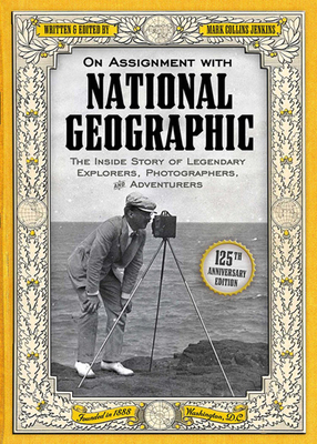 On Assignment with National Geographic: The Inside Story of Legendary Explorers, Photographers, and Adventurers - Jenkins, Mark Collins