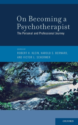 On Becoming a Psychotherapist: The Personal and Professional Journey - Klein, Robert H, PhD (Editor), and Bernard, Harold S, PhD (Editor), and Schermer, Victor L, Ma (Editor)