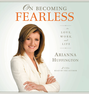 On Becoming Fearless in Love, Work, and Life - Huffington, Arianna (Read by)