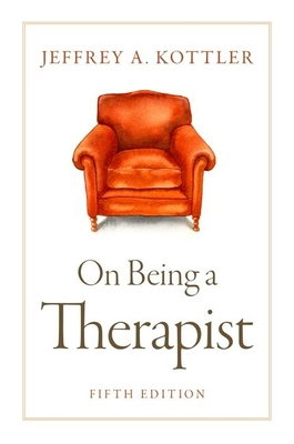 On Being a Therapist - Kottler, Jeffrey, Professor, PhD