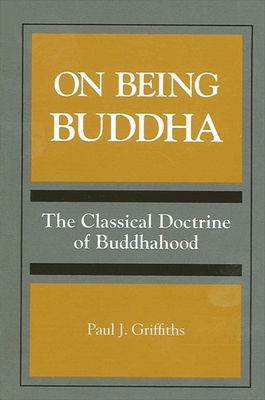 On Being Buddha: The Classical Doctrine of Buddhahood - Griffiths, Paul J