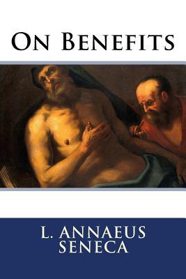 On Benefits - Seneca, L Annaeus, and Stewart, Aubrey (Editor)