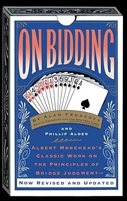On Bidding: Albert Morehead's Classic Work on the Principles of Bidding Judgment - Truscott, Alan, and Adler, Phillip