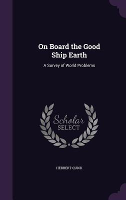 On Board the Good Ship Earth: A Survey of World Problems - Quick, Herbert