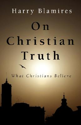 On Christian Truth - Blamires, Harry