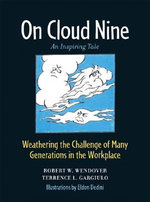On Cloud Nine: Weathering the Challenge of Many Generations in the Workplace - Wendover, Robert W, and Gargiulo, Terrence L