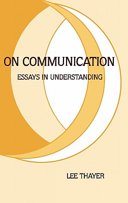 On Communication: Essays in Understanding - Thayer, Lee O