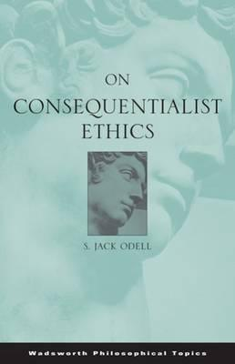 On Consequentialist Ethics - Wadsworth Publishing, and Odell, S Jack