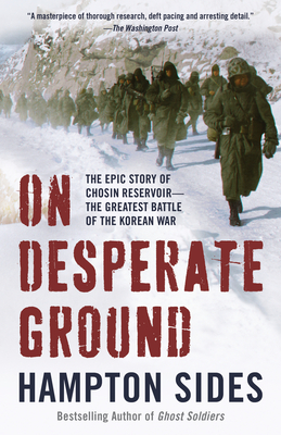 On Desperate Ground: The Epic Story of Chosin Reservoir--The Greatest Battle of the Korean War - Sides, Hampton
