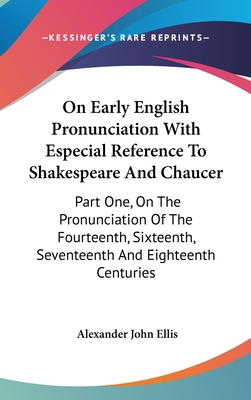 On Early English Pronunciation with Especial Reference to Shakespeare and Chaucer: Part 5, Existing Dialectal as Compared with West Saxon Pronunciation (1889) - Ellis, Alexander John