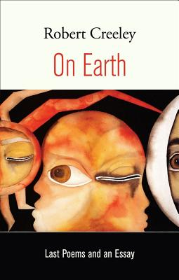 On Earth: Last Poems and an Essay - Creeley, Robert