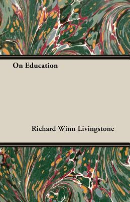 On Education - Livingstone, Richard Winn, Sir