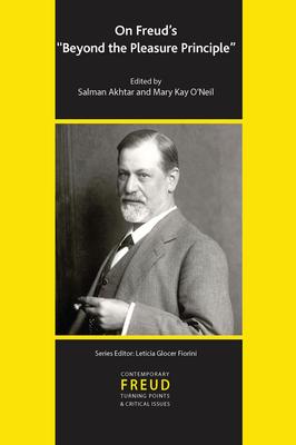 On Freud's Beyond the Pleasure Principle - Akhtar, Salman (Editor), and O'Neil, Mary Kay (Editor)