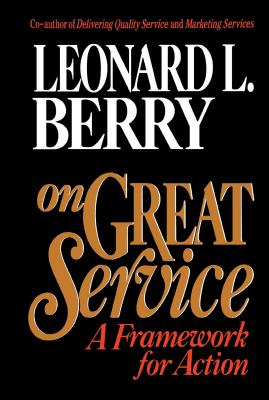 On Great Service: A Framework for Action - Berry, Leonard L, and Berry, Heather