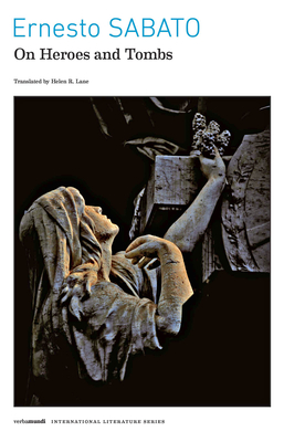 On Heroes and Tombs - Sabato, Ernesto, and Lane, Helen (Translated by)