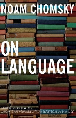 On Language: Chomsky's Classic Works Language and Responsibility and Reflections on Language in One Volume - Chomsky, Noam, and Ronat, Mitsou