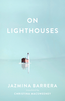On Lighthouses - Barrera, Jazmina, and Macsweeney, Christina (Translated by)