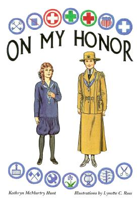 On My Honor: A Paper Doll History of the Girl Scout Uniform, Volume One - Hunt, Kathryn McMurtry