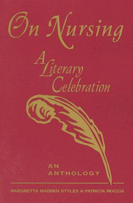 On Nursing: A Literary Celebration: An Anthology - Styles, Margretta Madden, and Moccia, Patricia, and Evans, Nancy (Editor)