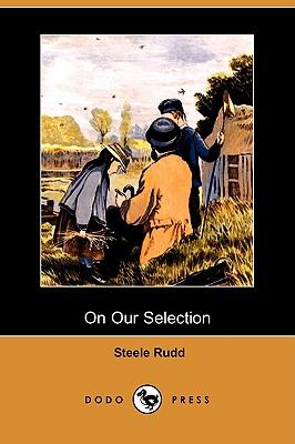 On Our Selection (Dodo Press) - Rudd, Steele