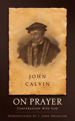 On Prayer: Conversation with God - Calvin, John