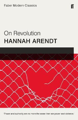 On Revolution: Faber Modern Classics - Arendt, Hannah, Dr.