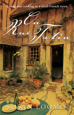 On Rue Tatin: Living and cooking in a small French town - Loomis, Susan Herrmann