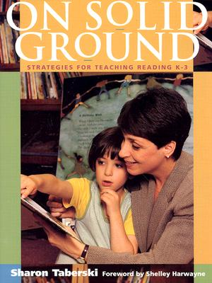 On Solid Ground: Strategies for Teaching Reading K-3 - Taberski, Sharon, and Sharon, Taberski, and Harwayne, Shelley (Foreword by)