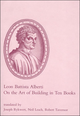 On the Art of Building in Ten Books - Alberti, Leon Battista, and Tavernor, Robert, Mr. (Translated by), and Rykwert, Joseph (Introduction by)