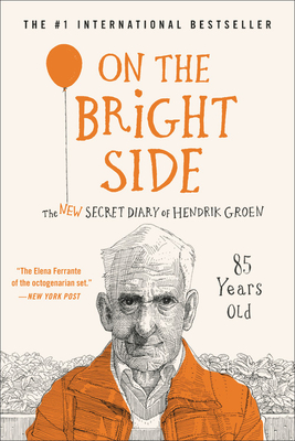 On the Bright Side: The New Secret Diary of Hendrik Groen, 85 Years Old - Groen, Hendrik, and Velmans, Hester (Translated by)