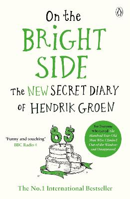On the Bright Side: The new secret diary of Hendrik Groen - Groen, Hendrik, and Velmans, Hester (Translated by)