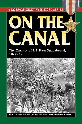 On the Canal: The Marines of L-3-5 on Guadalcanal, 1942 - Marion, Ore J, and Cuddihy, Thomas, and Cuddihy, Edward