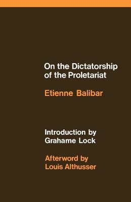 On the Dictatorship of the Proletariat - Balibar, Etienne