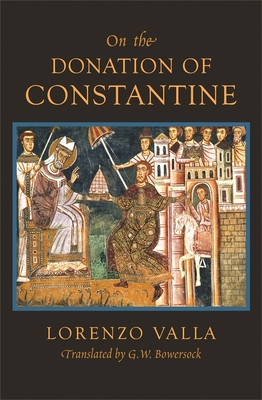 On the Donation of Constantine - Valla, Lorenzo, and Bowersock, G W (Translated by)