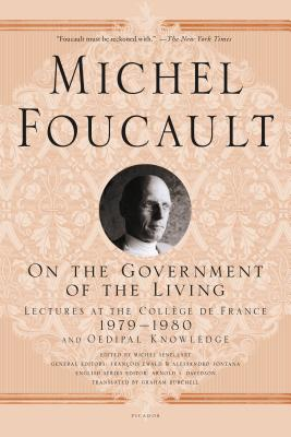 On the Government of the Living: Lectures at the Collège de France, 1979-1980 - Foucault, Michel, and Davidson, Arnold I (Editor), and Burchell, Graham (Translated by)