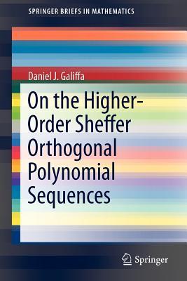 On the Higher-Order Sheffer Orthogonal Polynomial Sequences - Galiffa, Daniel J.