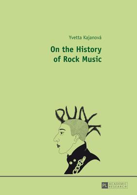 On the History of Rock Music - Kajanova, Yvetta