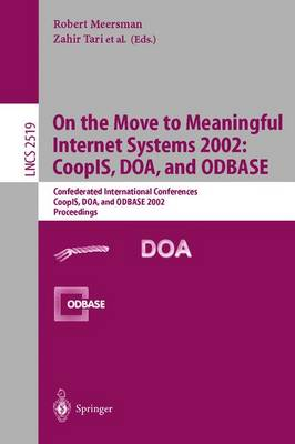 On the Move to Meaningful Internet Systems 2002: Coopis, Doa, and Odbase: Confederated International Conferences Coopis, Doa, and Odbase 2002 Proceedings - Tari, Zahir (Editor)