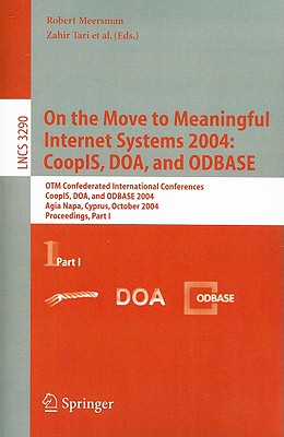 On the Move to Meaningful Internet Systems 2004: Coopis, Doa, and Odbase: Otm Confederated International Conferences, Coopis, Doa, and Odbase 2004, Agia Napa, Cyprus, October 25-29, 2004. Proceedings. Part I - Tari, Zahir (Editor)